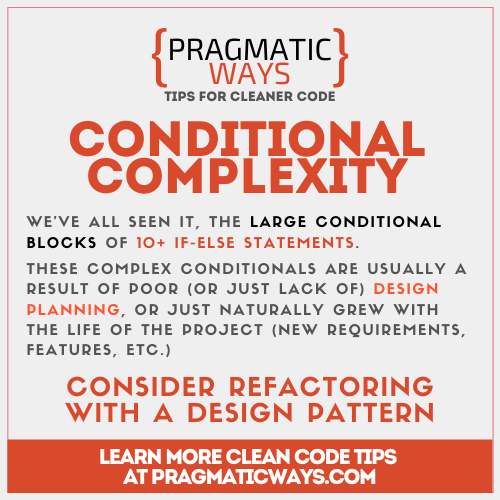 Conditional Complexity is a code smell when 10 or more if-else statements are in one large conditional block